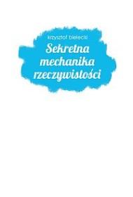 Krzysztof Bielecki, Sekretna mechanika rzeczywistości 200